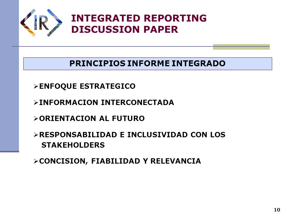 10 INTEGRATED REPORTING DISCUSSION PAPER PRINCIPIOS INFORME INTEGRADO ENFOQUE ESTRATEGICO INFORMACION INTERCONECTADA ORIENTACION AL FUTURO RESPONSABIL