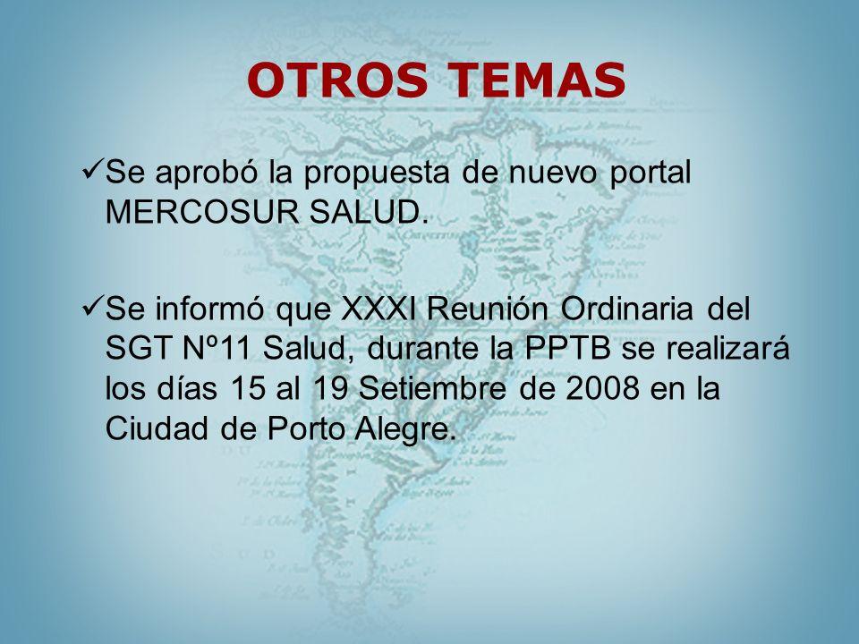 OTROS TEMAS Se aprobó la propuesta de nuevo portal MERCOSUR SALUD. Se informó que XXXI Reunión Ordinaria del SGT Nº11 Salud, durante la PPTB se realiz