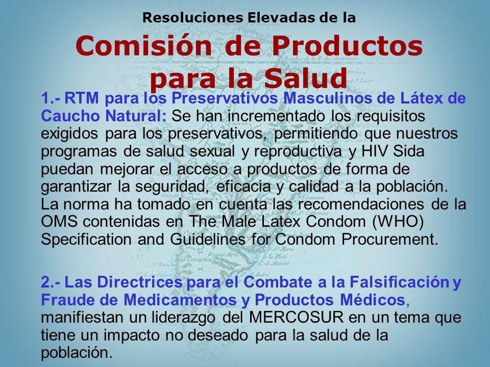 Resoluciones Elevadas de la Comisión de Productos para la Salud 1.- RTM para los Preservativos Masculinos de Látex de Caucho Natural: Se han increment