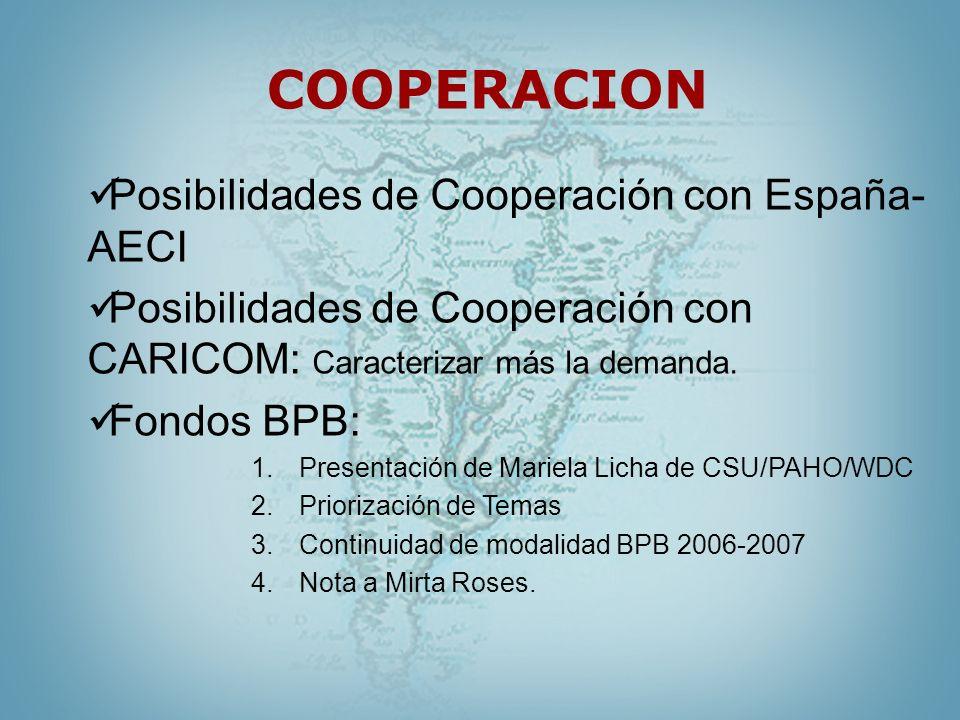 COOPERACION Posibilidades de Cooperación con España- AECI Posibilidades de Cooperación con CARICOM: Caracterizar más la demanda. Fondos BPB: 1.Present