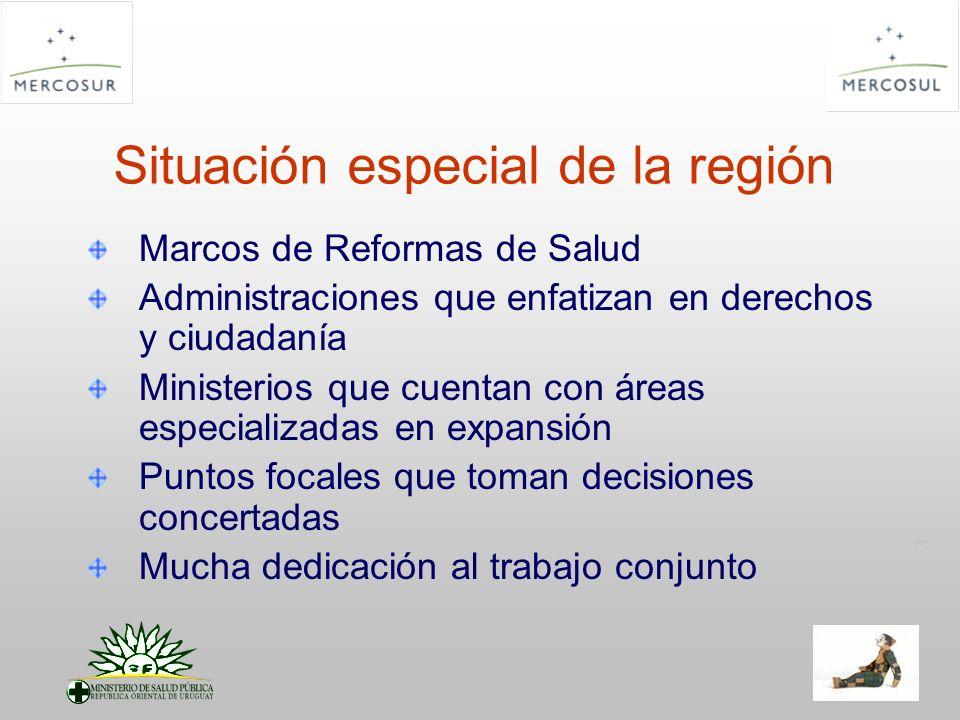 PT Situación especial de la región Marcos de Reformas de Salud Administraciones que enfatizan en derechos y ciudadanía Ministerios que cuentan con áreas especializadas en expansión Puntos focales que toman decisiones concertadas Mucha dedicación al trabajo conjunto