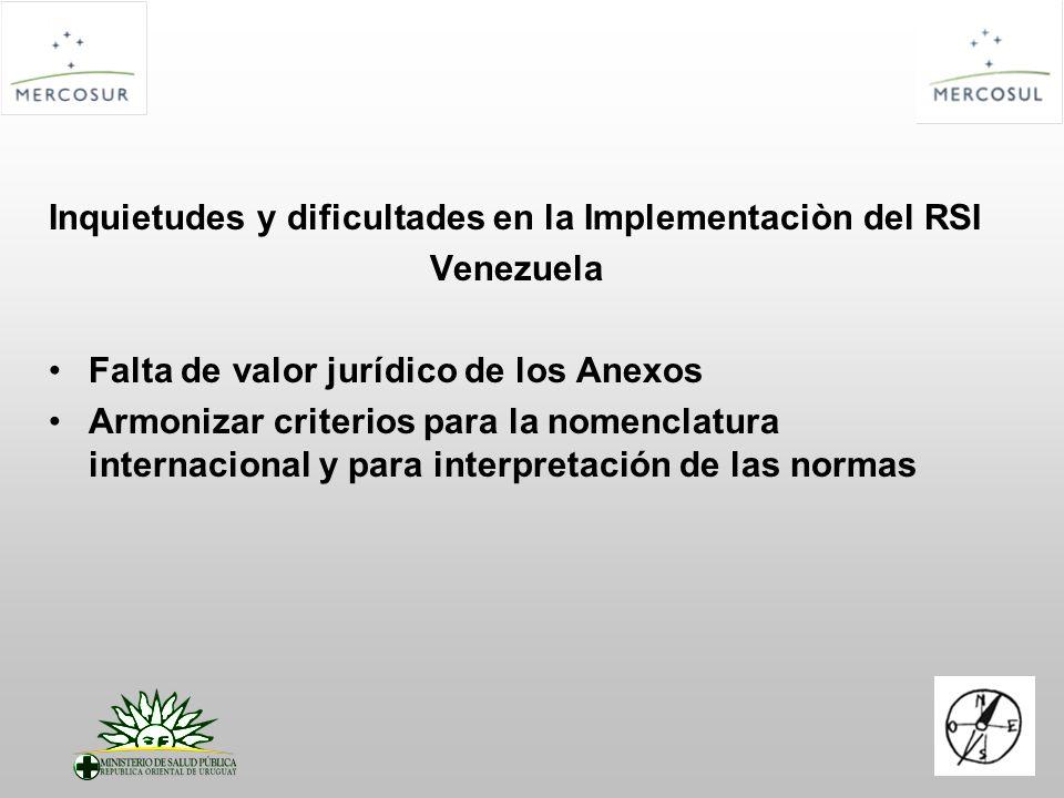 Inquietudes y dificultades en la Implementaciòn del RSI Venezuela Falta de valor jurídico de los Anexos Armonizar criterios para la nomenclatura internacional y para interpretación de las normas