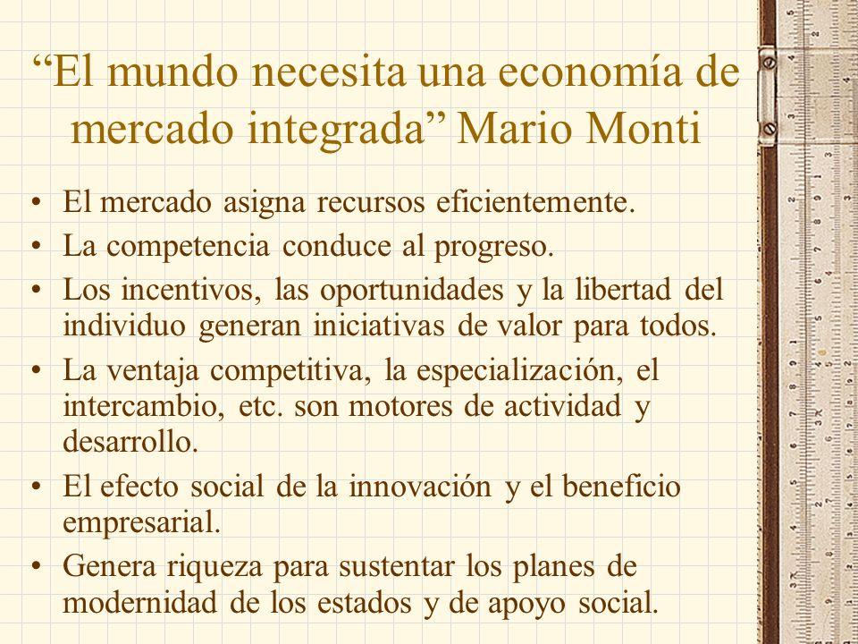 El mundo necesita una economía de mercado integrada Mario Monti El mercado asigna recursos eficientemente.
