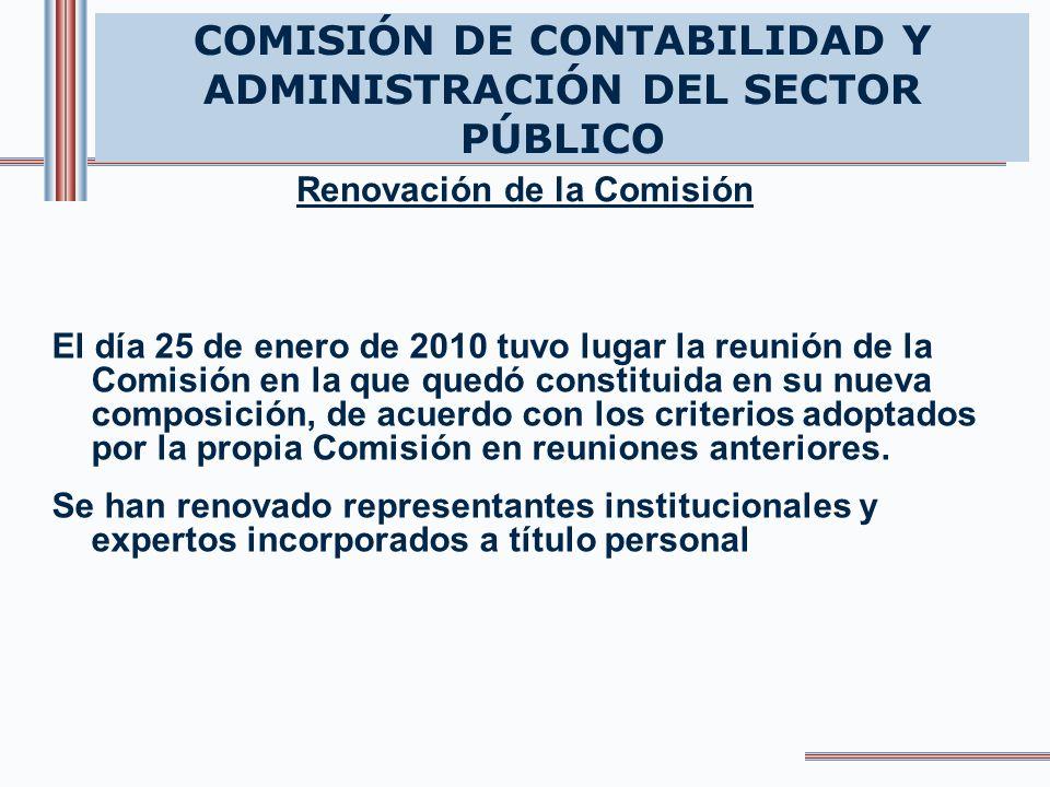 COMISIÓN DE CONTABILIDAD Y ADMINISTRACIÓN DEL SECTOR PÚBLICO El día 25 de enero de 2010 tuvo lugar la reunión de la Comisión en la que quedó constituida en su nueva composición, de acuerdo con los criterios adoptados por la propia Comisión en reuniones anteriores.