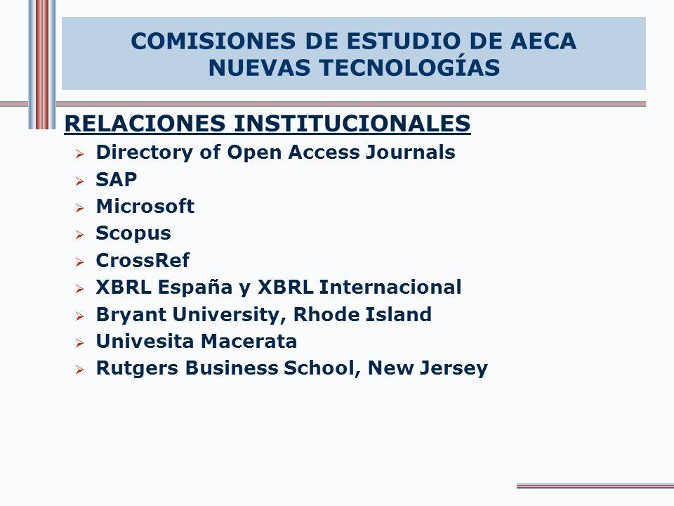 RELACIONES INSTITUCIONALES Directory of Open Access Journals SAP Microsoft Scopus CrossRef XBRL España y XBRL Internacional Bryant University, Rhode Island Univesita Macerata Rutgers Business School, New Jersey COMISIONES DE ESTUDIO DE AECA NUEVAS TECNOLOGÍAS