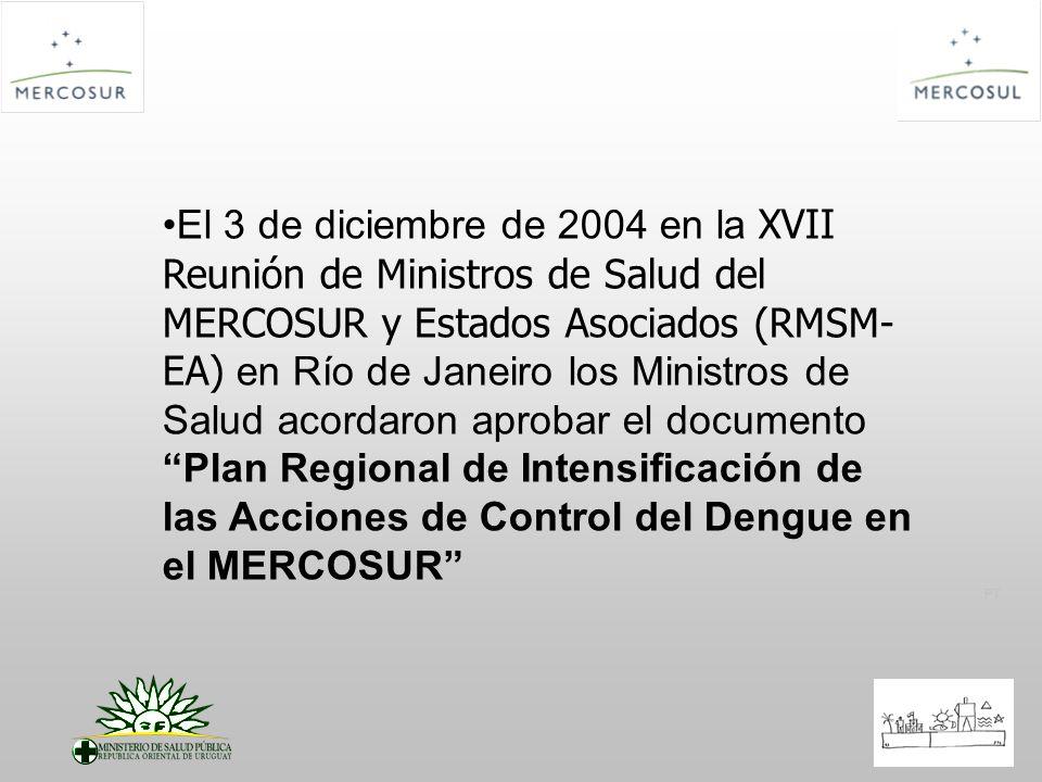 PT El 3 de diciembre de 2004 en la XVII Reunión de Ministros de Salud del MERCOSUR y Estados Asociados (RMSM- EA) en Río de Janeiro los Ministros de S