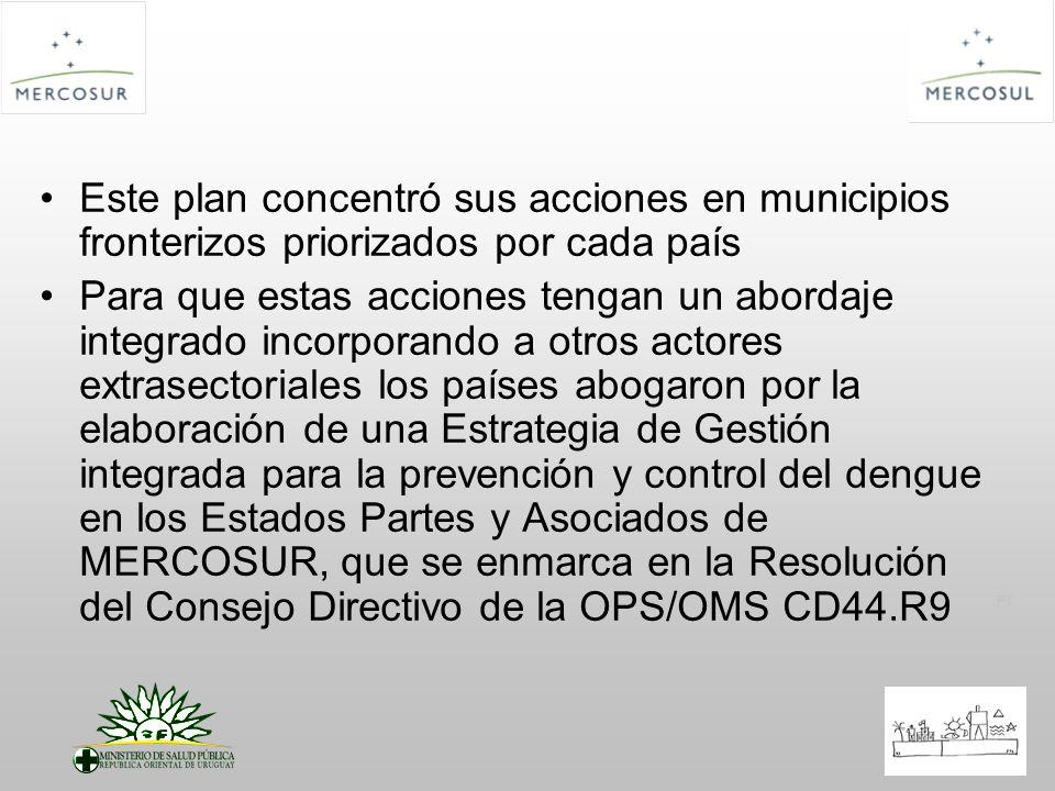 PT Este plan concentró sus acciones en municipios fronterizos priorizados por cada país Para que estas acciones tengan un abordaje integrado incorpora
