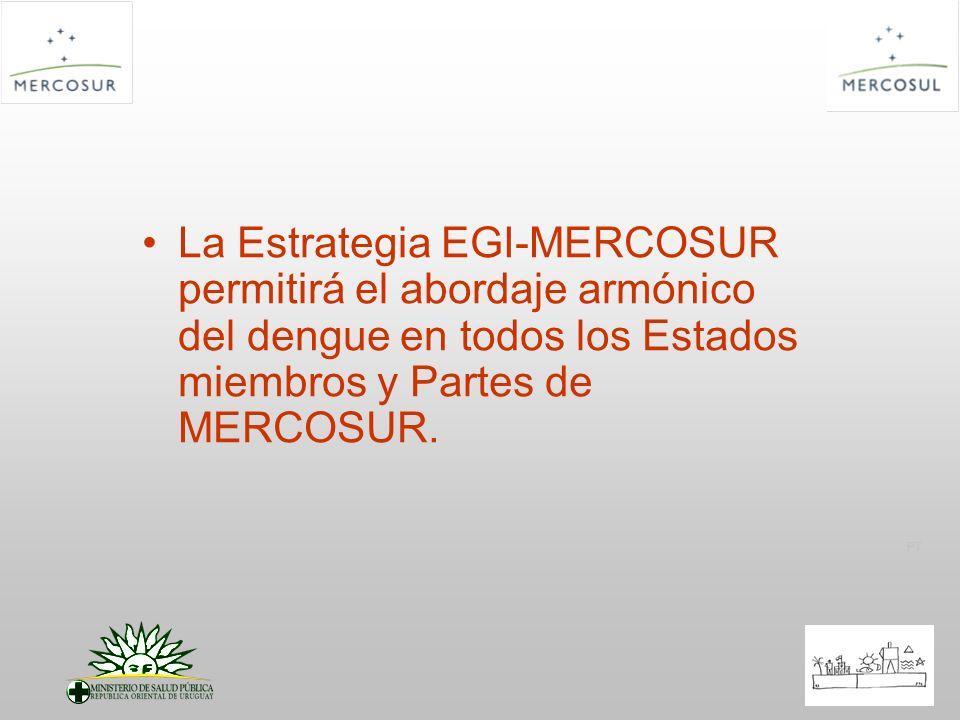 PT La Estrategia EGI-MERCOSUR permitirá el abordaje armónico del dengue en todos los Estados miembros y Partes de MERCOSUR.