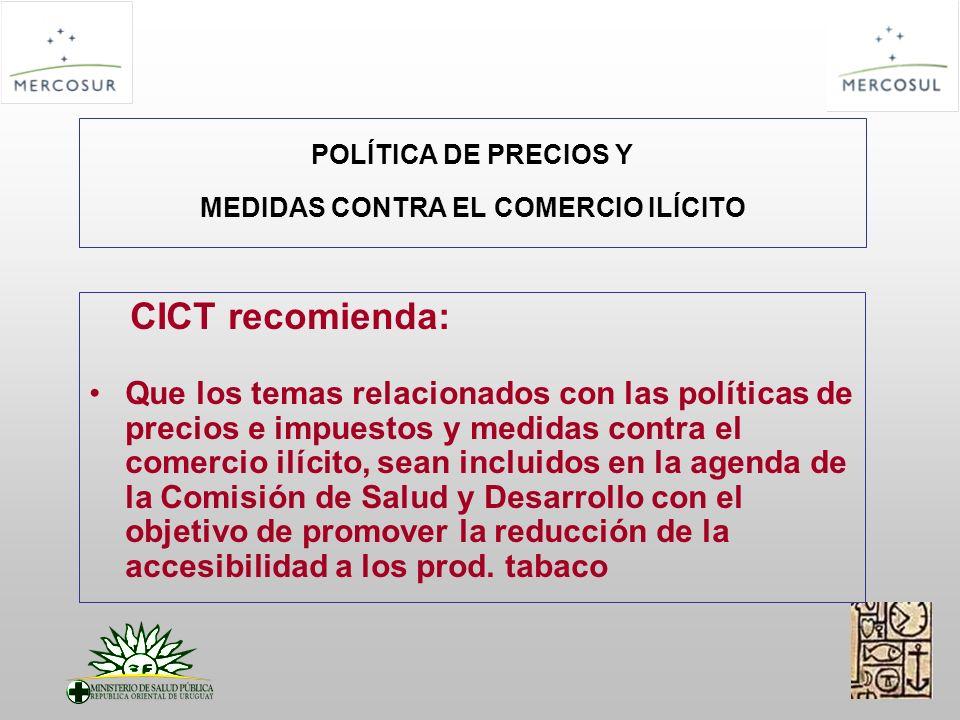 POLÍTICA DE PRECIOS Y MEDIDAS CONTRA EL COMERCIO ILÍCITO CICT recomienda: Solicitar a OPS realización de un estudio de la dinámica del libre comercio de productos de tabaco y su repercusión en la epidemia de tabaquismo en la región del MERCOSUR.