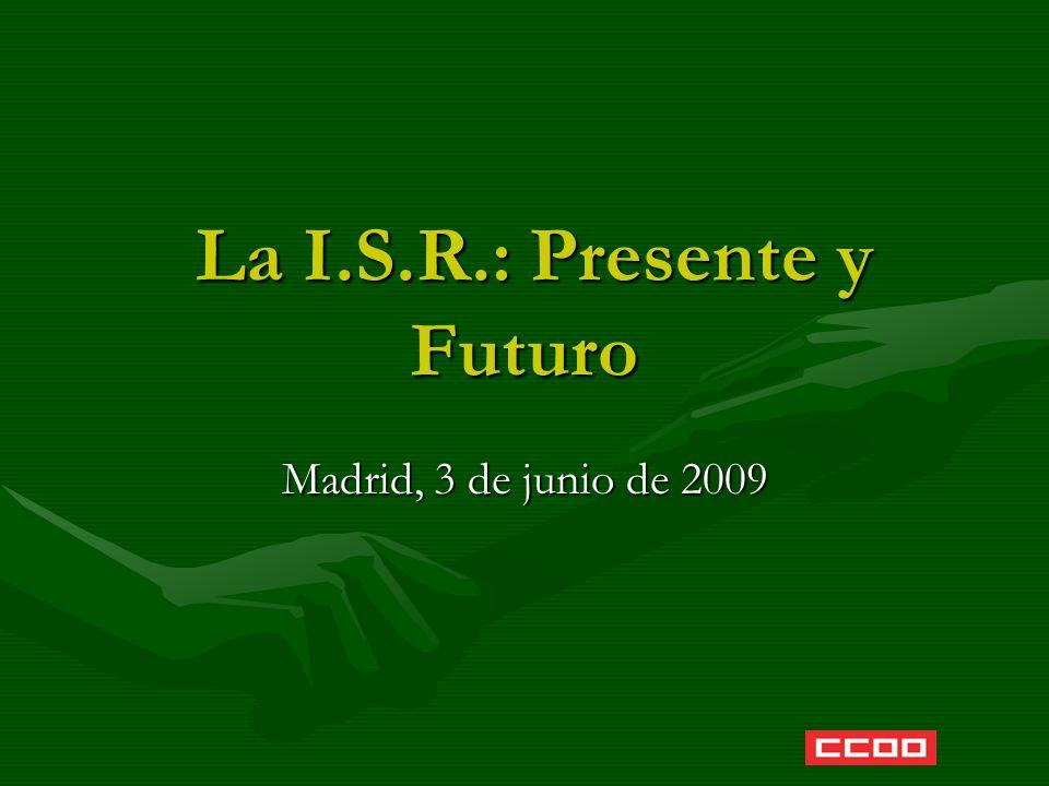 La I.S.R.: Presente y Futuro La I.S.R.: Presente y Futuro Madrid, 3 de junio de 2009