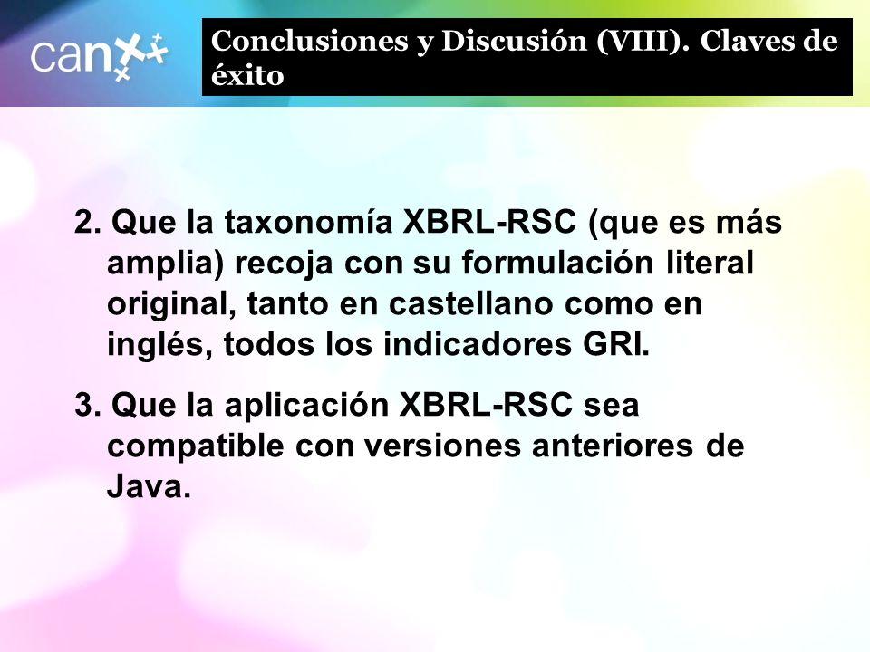 27 Conclusiones y Discusión (VIII). Claves de éxito 2. Que la taxonomía XBRL-RSC (que es más amplia) recoja con su formulación literal original, tanto