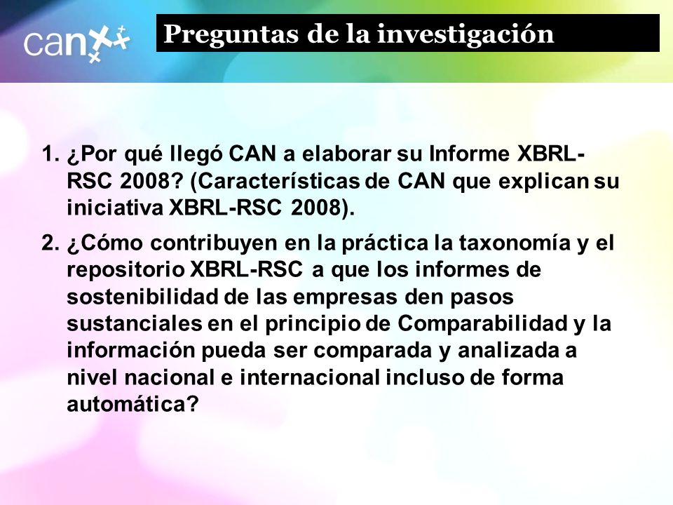 7 Preguntas de la investigación 1.¿Por qué llegó CAN a elaborar su Informe XBRL- RSC 2008? (Características de CAN que explican su iniciativa XBRL-RSC
