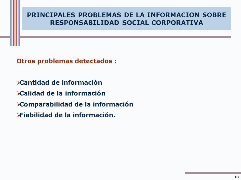 Otros problemas detectados : Cantidad de información Calidad de la información Comparabilidad de la información Fiabilidad de la información. 18 PRINC