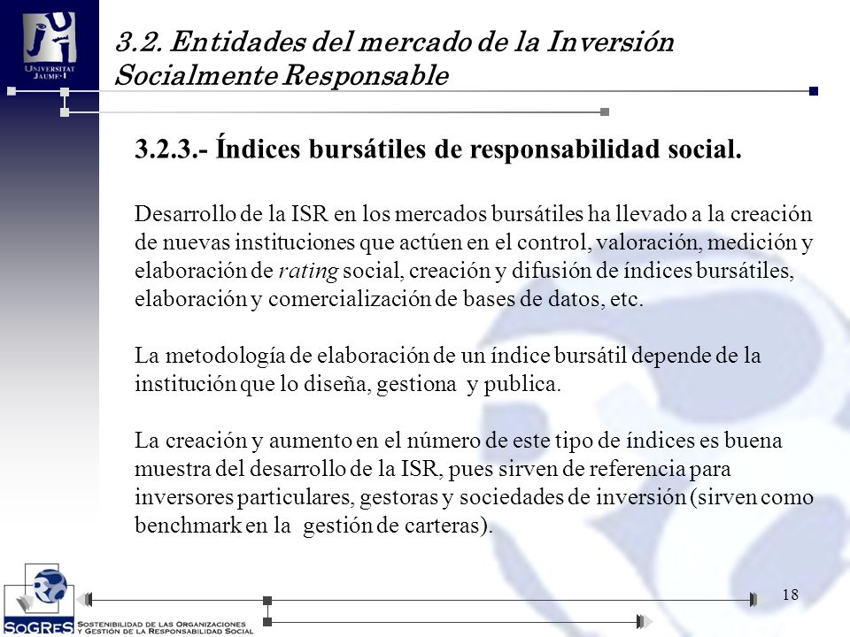3.2. Entidades del mercado de la Inversión Socialmente Responsable 18 3.2.3.- Índices bursátiles de responsabilidad social. Desarrollo de la ISR en lo