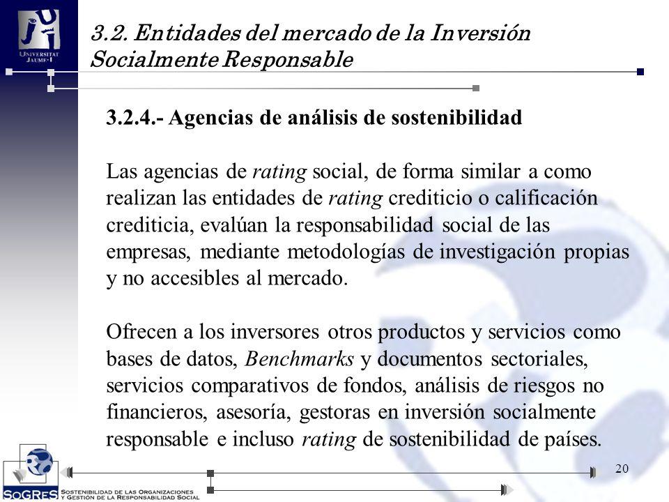 3.2. Entidades del mercado de la Inversión Socialmente Responsable 20 3.2.4.- Agencias de análisis de sostenibilidad Las agencias de rating social, de