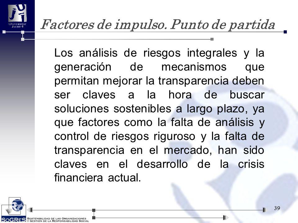 Factores de impulso. Punto de partida 39 Los análisis de riesgos integrales y la generación de mecanismos que permitan mejorar la transparencia deben