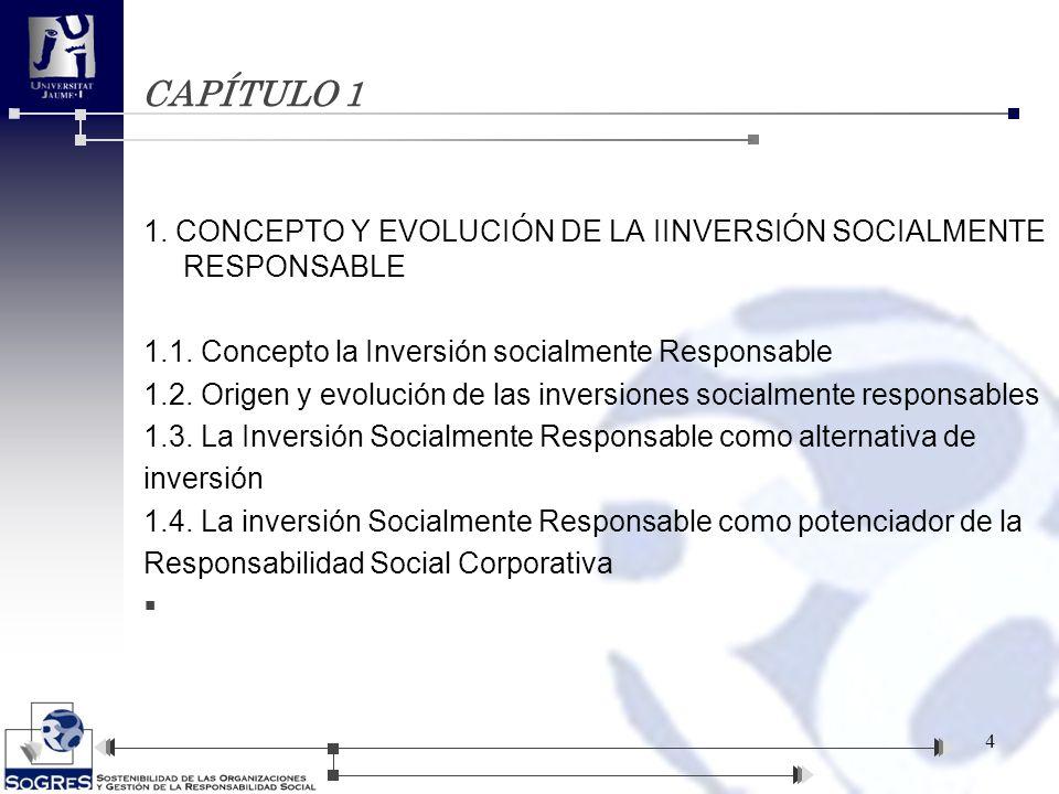 CAPÍTULO 1 1. CONCEPTO Y EVOLUCIÓN DE LA IINVERSIÓN SOCIALMENTE RESPONSABLE 1.1. Concepto la Inversión socialmente Responsable 1.2. Origen y evolución