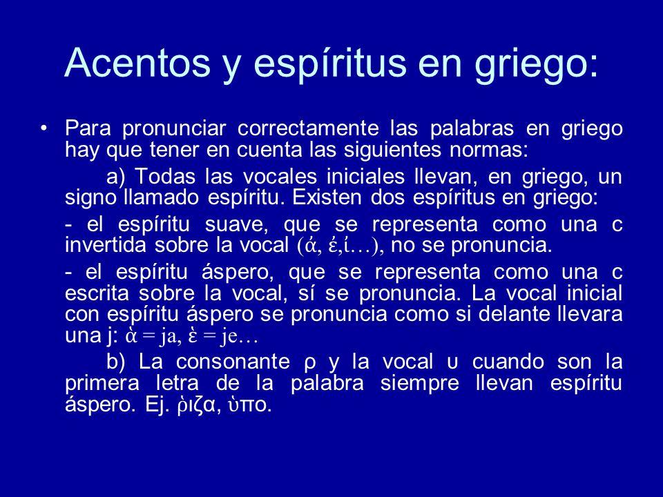 Acentos y espíritus en griego: Para pronunciar correctamente las palabras en griego hay que tener en cuenta las siguientes normas: a) Todas las vocale
