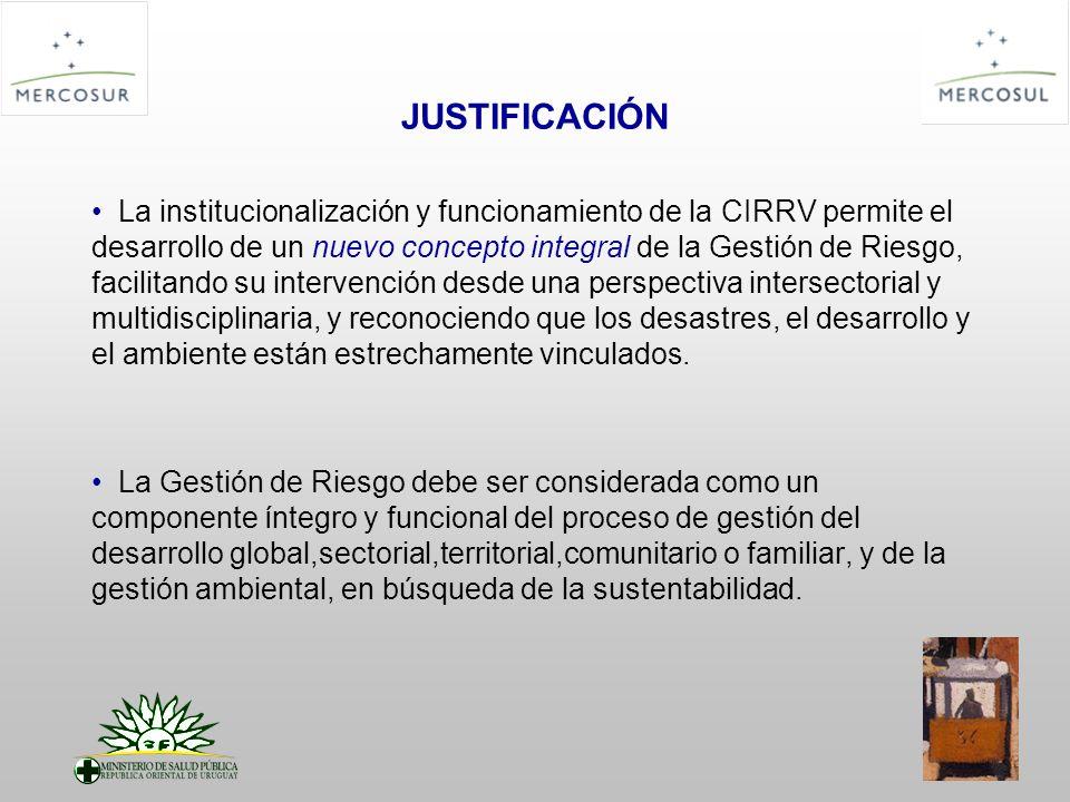 JUSTIFICACIÓN La institucionalización y funcionamiento de la CIRRV permite el desarrollo de un nuevo concepto integral de la Gestión de Riesgo, facilitando su intervención desde una perspectiva intersectorial y multidisciplinaria, y reconociendo que los desastres, el desarrollo y el ambiente están estrechamente vinculados.
