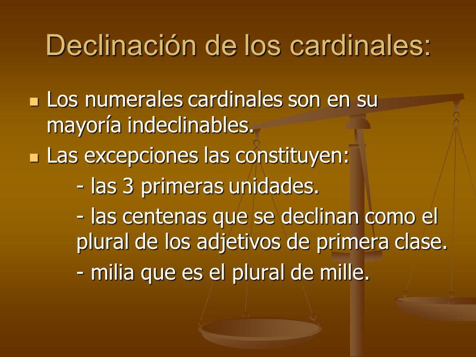 Declinación de los cardinales: Los numerales cardinales son en su mayoría indeclinables. Los numerales cardinales son en su mayoría indeclinables. Las