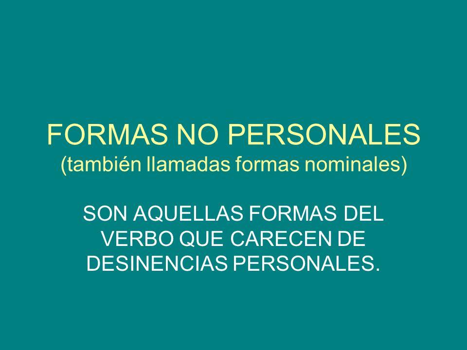 Las formas no personales del verbo: Las formas nominales en castellano son indeclinables (no varían su forma en ningún caso) En latín encontramos que algunas de estas formas (gerundio y participio) sí que se declinan.