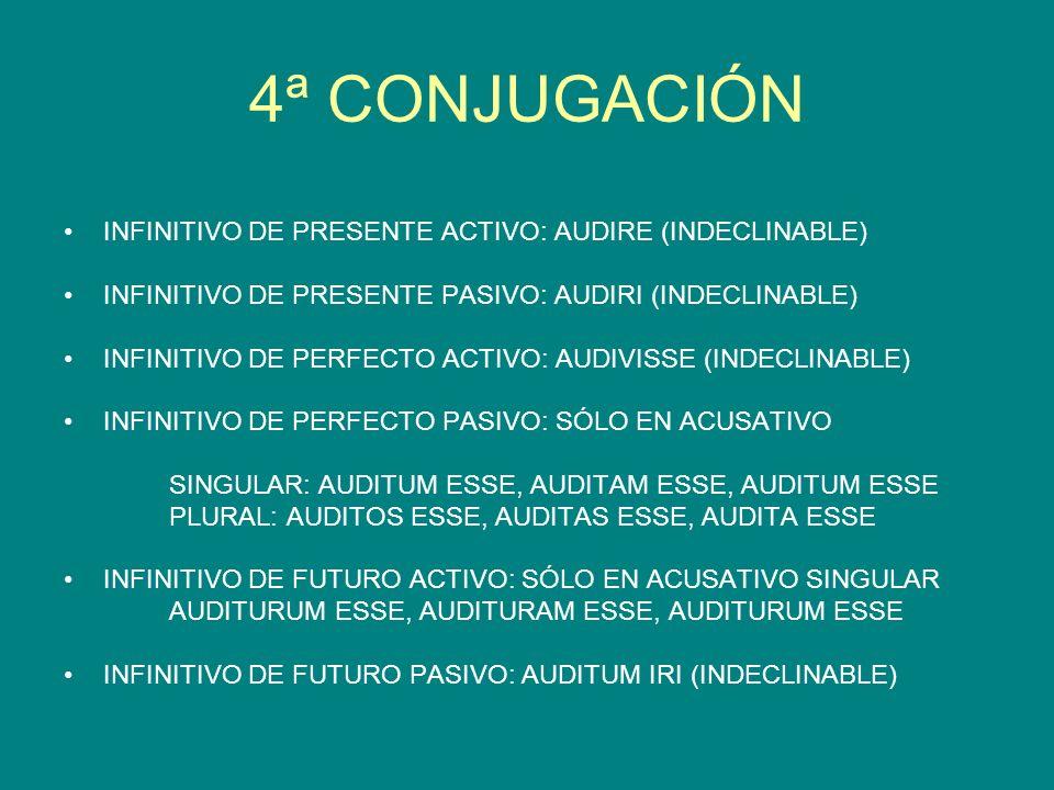 4ª CONJUGACIÓN INFINITIVO DE PRESENTE ACTIVO: AUDIRE (INDECLINABLE) INFINITIVO DE PRESENTE PASIVO: AUDIRI (INDECLINABLE) INFINITIVO DE PERFECTO ACTIVO