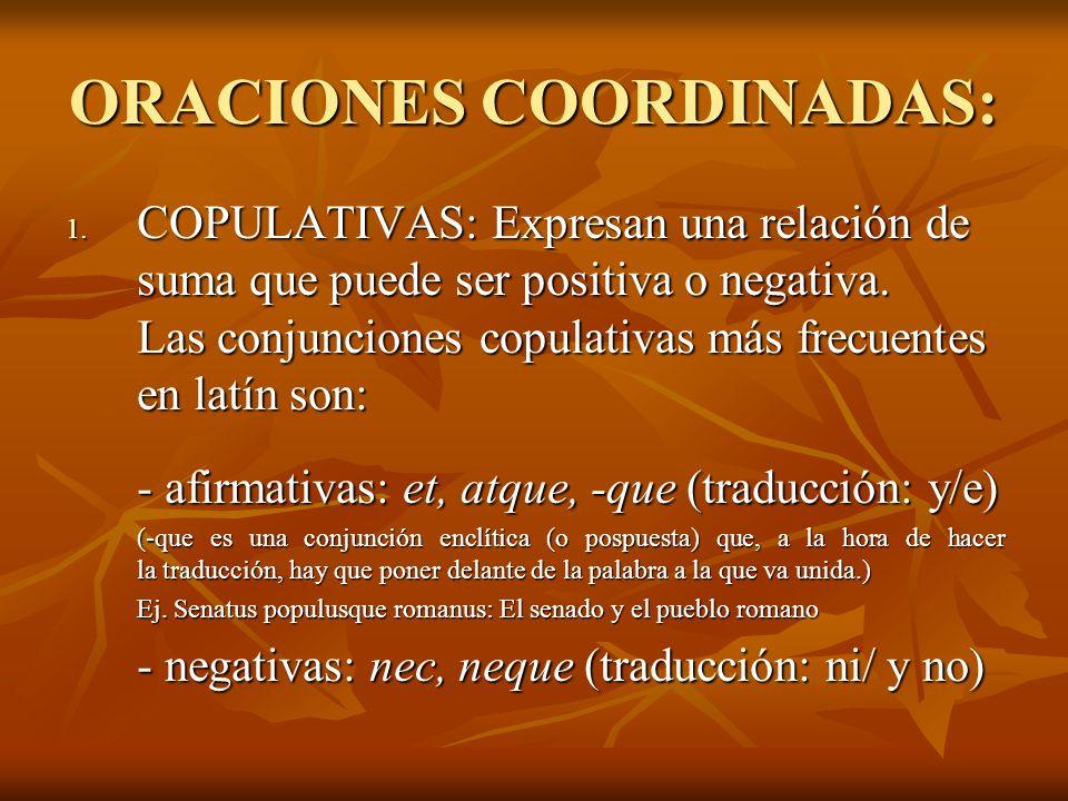 ORACIONES COORDINADAS: 1. COPULATIVAS: Expresan una relación de suma que puede ser positiva o negativa. Las conjunciones copulativas más frecuentes en