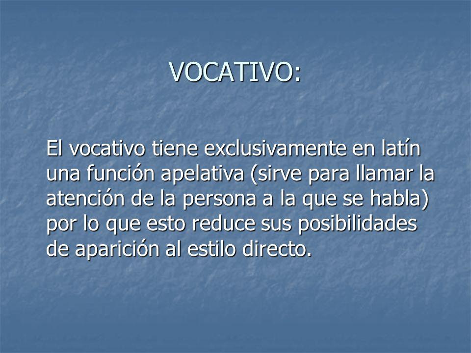 VOCATIVO: El vocativo tiene exclusivamente en latín una función apelativa (sirve para llamar la atención de la persona a la que se habla) por lo que e