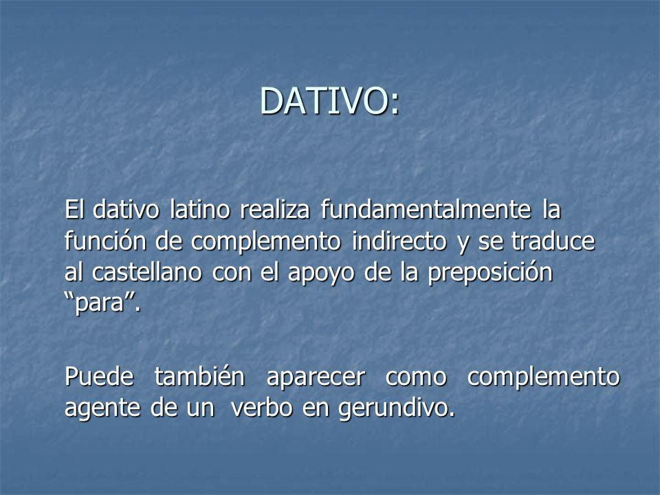 ABLATIVO: Finalmente, el ablativo latino puede realizar la función de complemento circunstancial o complemento agente de verbos en pasiva precedido entonces de la preposición a/ab.