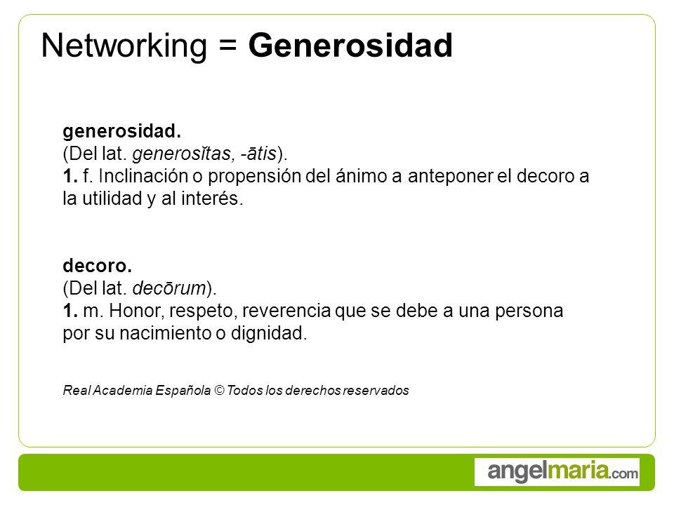 Networking = Generosidad generosidad. (Del lat. generosĭtas, -ātis).