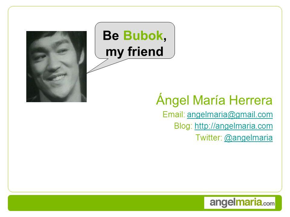 Ángel María Herrera Email: angelmaria@gmail.comangelmaria@gmail.com Blog: http://angelmaria.comhttp://angelmaria.com Twitter: @angelmaria@angelmaria Be Bubok, my friend