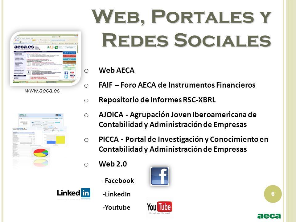 Web, Portales y Redes Sociales 6 o Web AECA o FAIF – Foro AECA de Instrumentos Financieros o Repositorio de Informes RSC-XBRL o AJOICA - Agrupación Jo