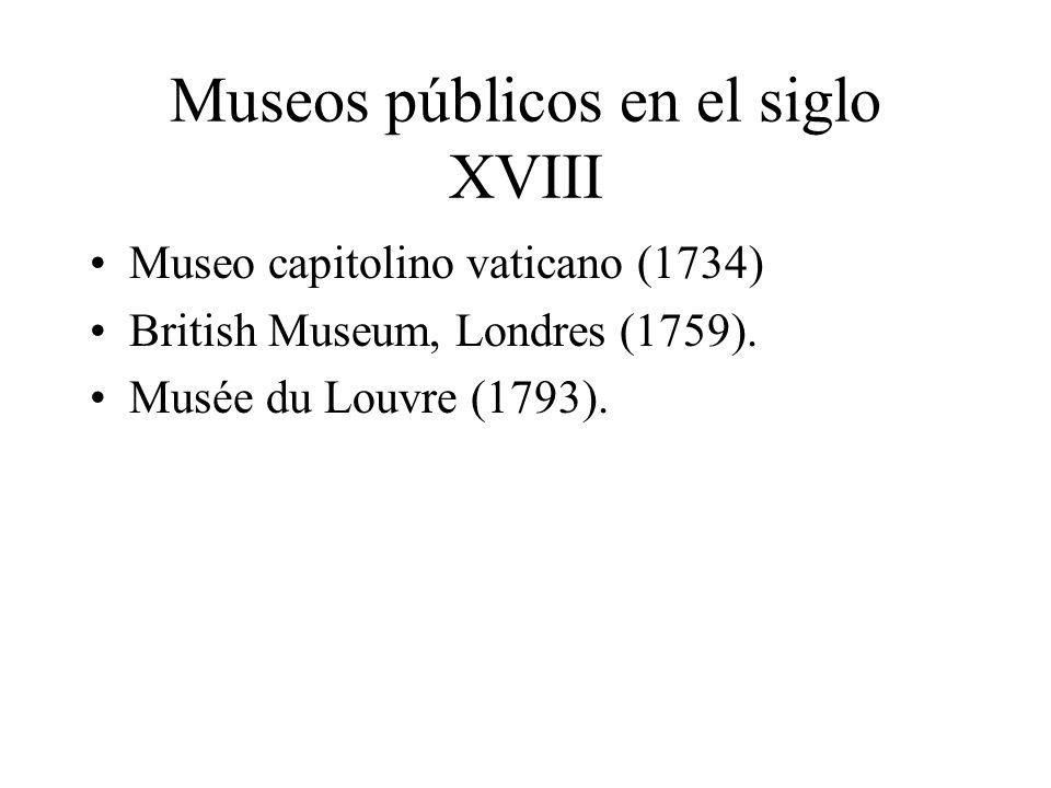 Museos públicos en el siglo XVIII Museo capitolino vaticano (1734) British Museum, Londres (1759). Musée du Louvre (1793).