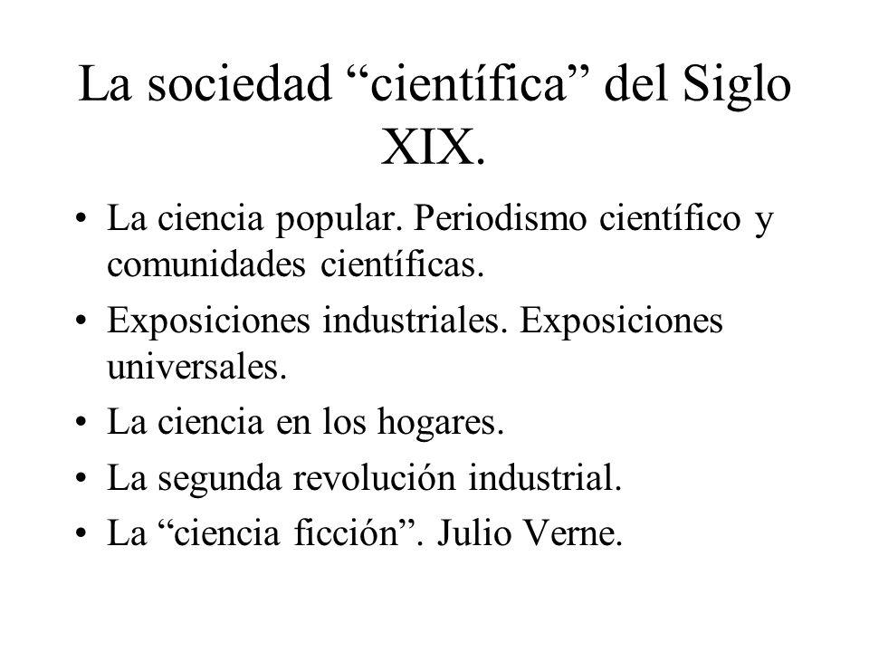 La sociedad científica del Siglo XIX. La ciencia popular. Periodismo científico y comunidades científicas. Exposiciones industriales. Exposiciones uni