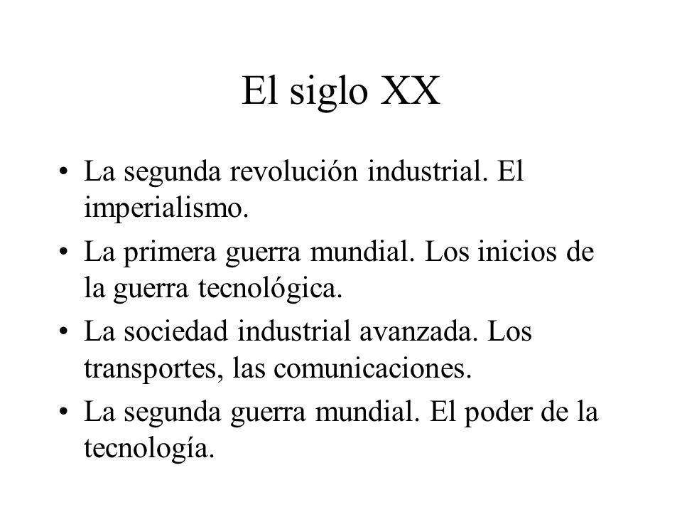 El siglo XX La segunda revolución industrial. El imperialismo. La primera guerra mundial. Los inicios de la guerra tecnológica. La sociedad industrial