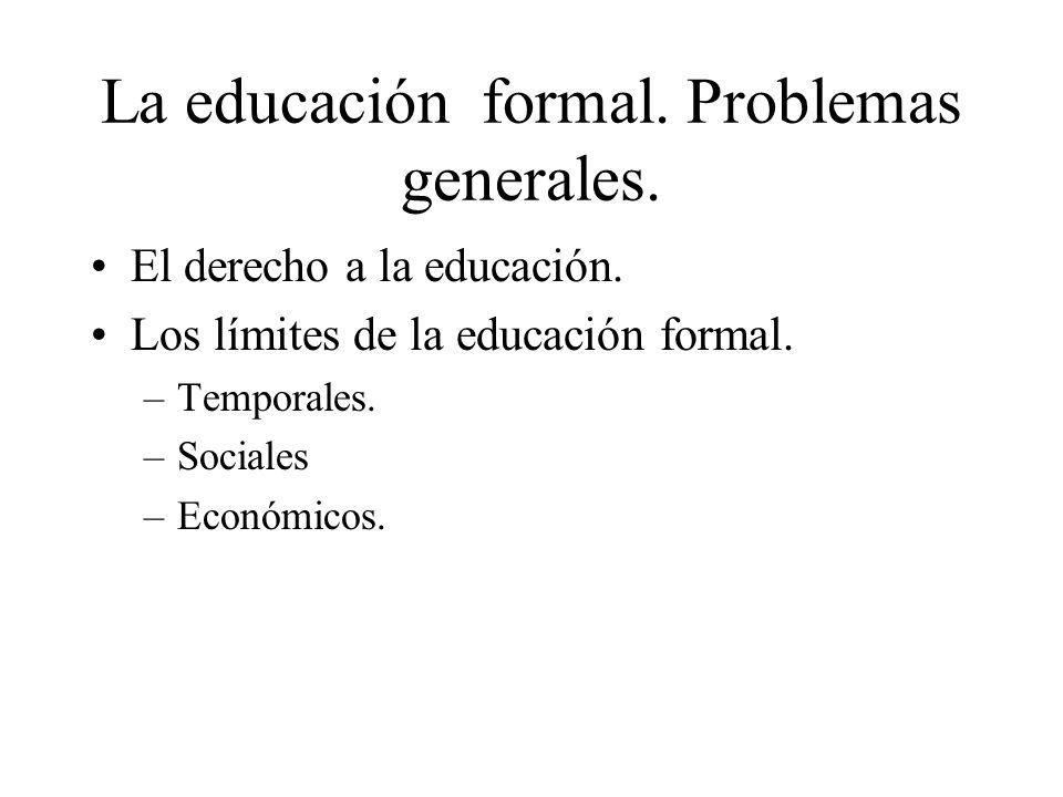 La educación formal. Problemas generales. El derecho a la educación. Los límites de la educación formal. –Temporales. –Sociales –Económicos.