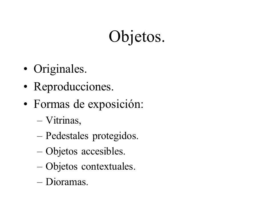 Objetos. Originales. Reproducciones. Formas de exposición: –Vitrinas, –Pedestales protegidos. –Objetos accesibles. –Objetos contextuales. –Dioramas.