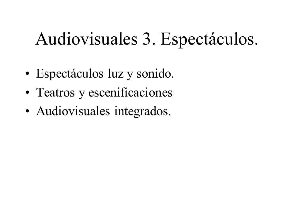 Audiovisuales 3. Espectáculos. Espectáculos luz y sonido. Teatros y escenificaciones Audiovisuales integrados.