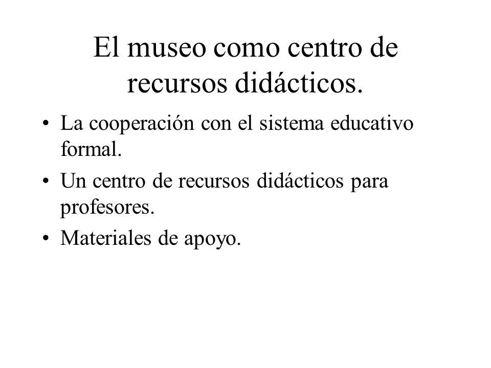 El museo como centro de recursos didácticos. La cooperación con el sistema educativo formal. Un centro de recursos didácticos para profesores. Materia
