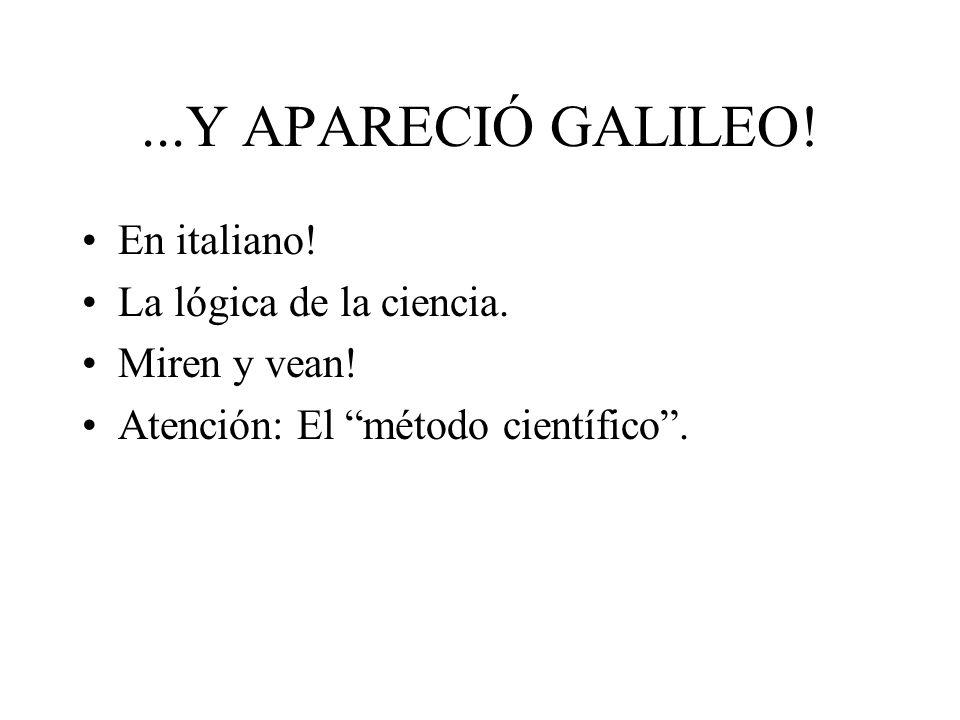 ...Y APARECIÓ GALILEO! En italiano! La lógica de la ciencia. Miren y vean! Atención: El método científico.