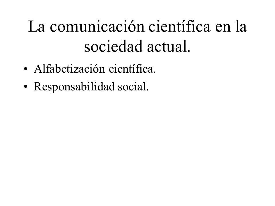 La comunicación científica en la sociedad actual. Alfabetización científica. Responsabilidad social.