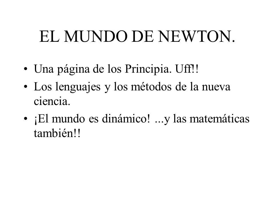 EL MUNDO DE NEWTON. Una página de los Principia. Uff!! Los lenguajes y los métodos de la nueva ciencia. ¡El mundo es dinámico!...y las matemáticas tam