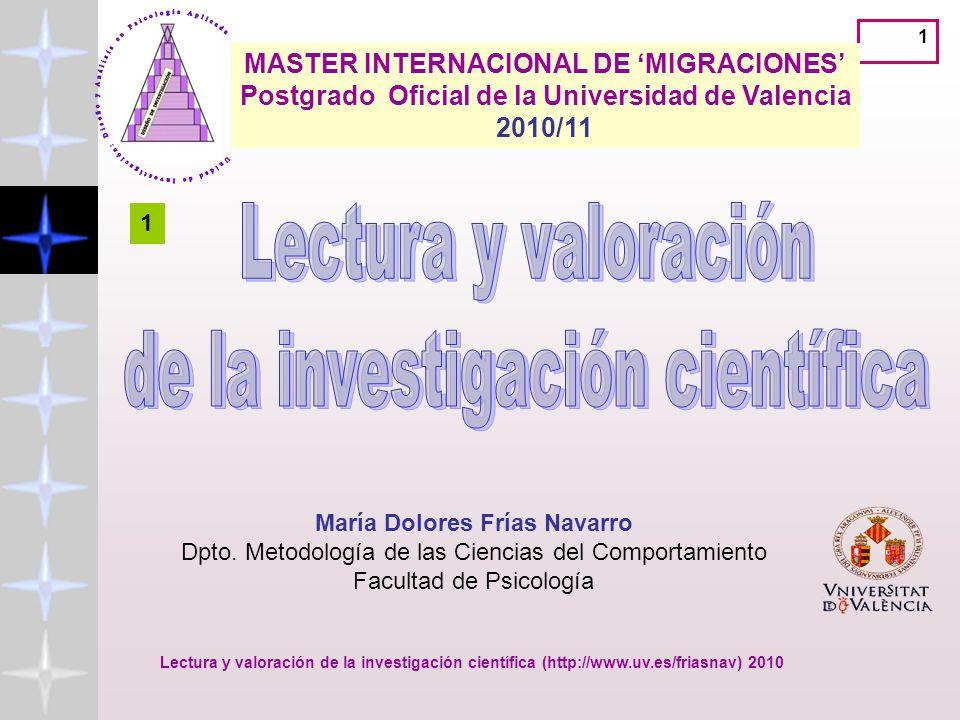 Lectura y valoración de la investigación científica (http://www.uv.es/friasnav) 2010 1 MASTER INTERNACIONAL DE MIGRACIONES Postgrado Oficial de la Universidad de Valencia 2010/11 María Dolores Frías Navarro Dpto.