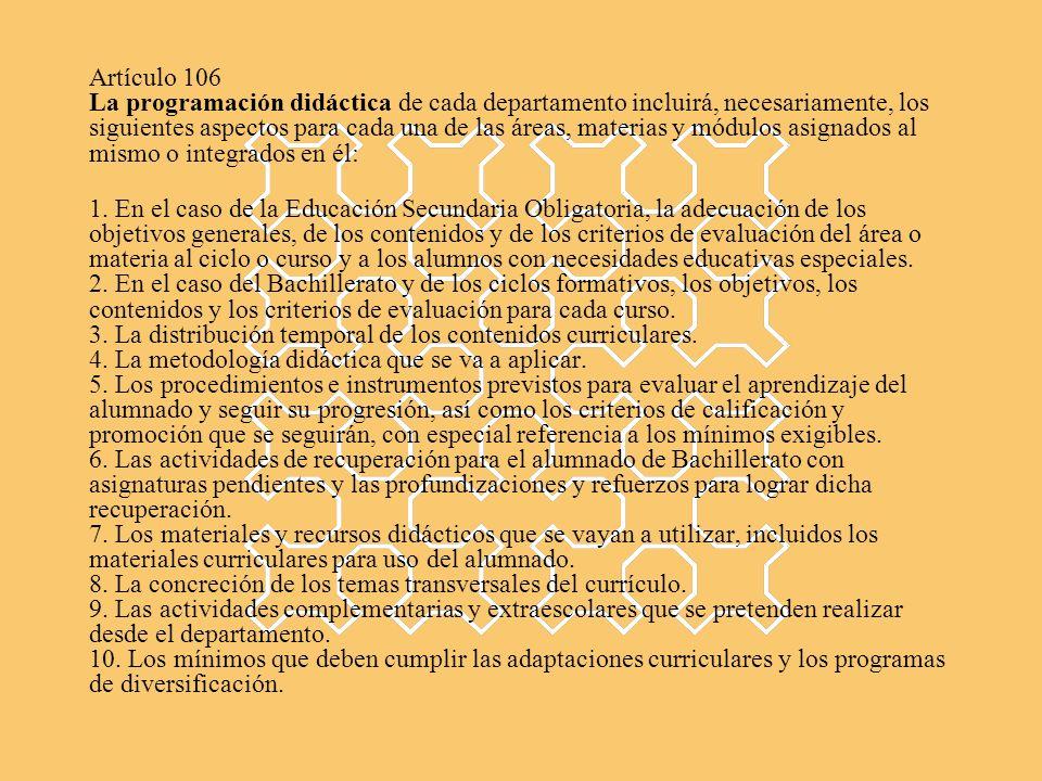 Artículo 106 La programación didáctica de cada departamento incluirá, necesariamente, los siguientes aspectos para cada una de las áreas, materias y m