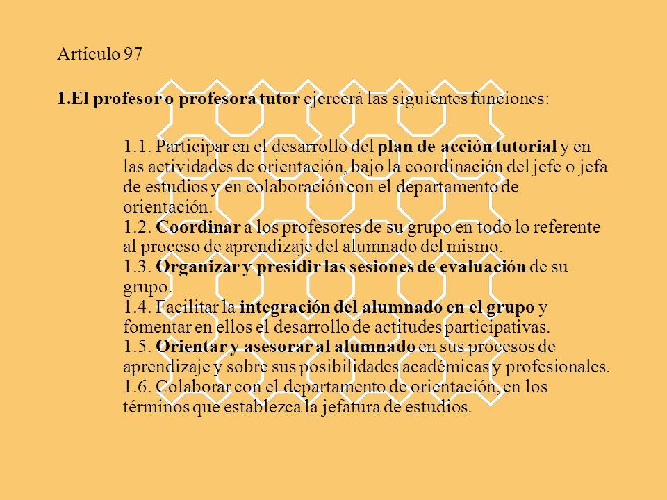 Artículo 97 1.El profesor o profesora tutor ejercerá las siguientes funciones: 1.1. Participar en el desarrollo del plan de acción tutorial y en las a