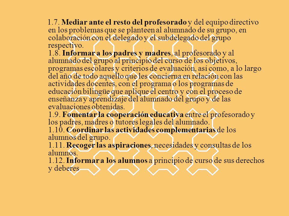 1.7. Mediar ante el resto del profesorado y del equipo directivo en los problemas que se planteen al alumnado de su grupo, en colaboración con el dele