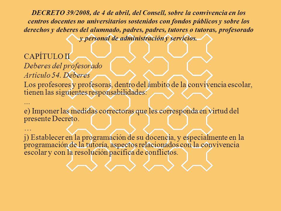 DECRETO 39/2008, de 4 de abril, del Consell, sobre la convivencia en los centros docentes no universitarios sostenidos con fondos públicos y sobre los derechos y deberes del alumnado, padres, padres, tutores o tutoras, profesorado y personal de administración y servicios.