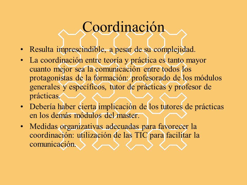 Coordinación Resulta imprescindible, a pesar de su complejidad. La coordinación entre teoría y práctica es tanto mayor cuanto mejor sea la comunicació