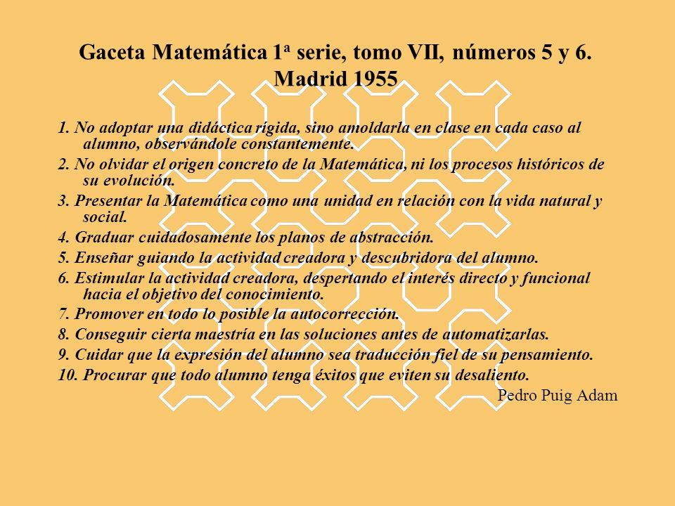 Gaceta Matemática 1 a serie, tomo VII, números 5 y 6. Madrid 1955 1. No adoptar una didáctica rígida, sino amoldarla en clase en cada caso al alumno,