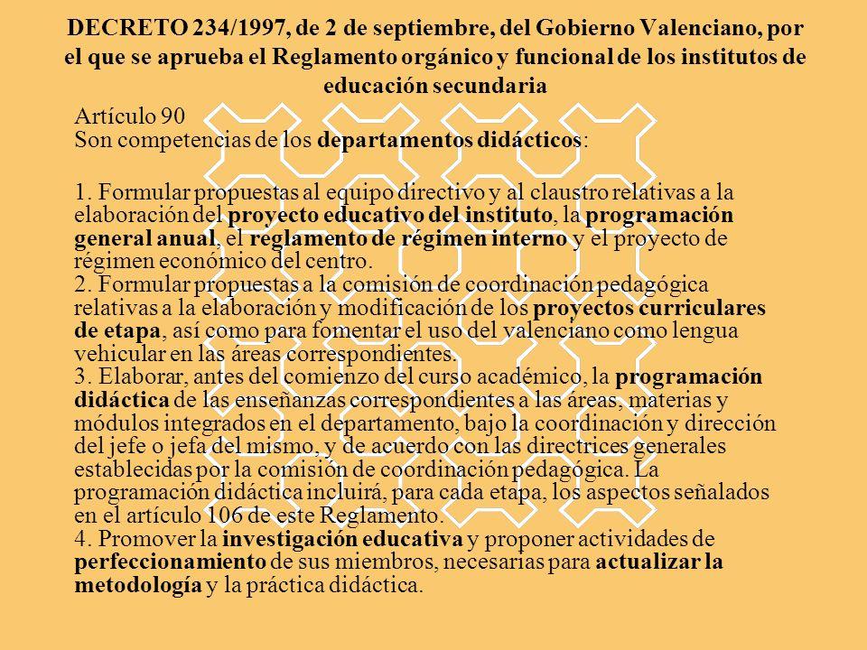 DECRETO 234/1997, de 2 de septiembre, del Gobierno Valenciano, por el que se aprueba el Reglamento orgánico y funcional de los institutos de educación secundaria Artículo 90 Son competencias de los departamentos didácticos: 1.